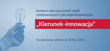 Konkurs dla nauczycieli szkół podstawowych i ponadpodstawowych kierunek-innowacja. na zgłoszenia czekamy do 30 lipca 2021 roku
