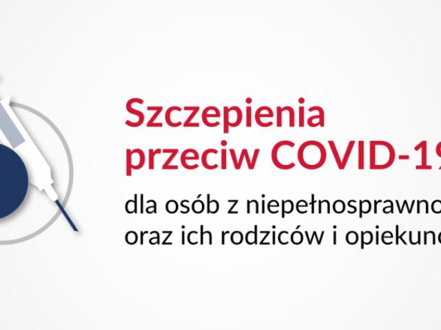 Szczepienia przeciw COVID 19 dla osób z niepełnosprawnościami oraz ich rodziców i opiekunów