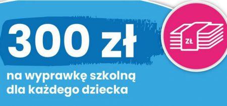 300 zł na wyprawkę szkolną dla każdego dziecka